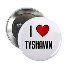 I LOVE TYSHAWN Button