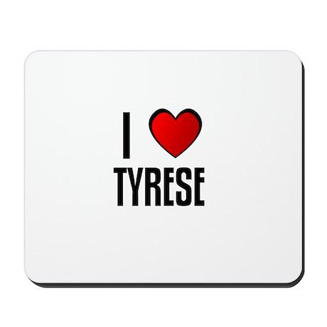 I LOVE TYRESE Mousepad