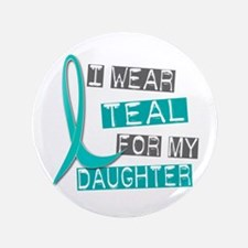 "I Wear Teal For My Daughter 37 3.5"" Button"