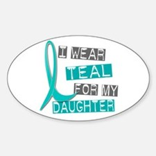 I Wear Teal For My Daughter 37 Oval Decal