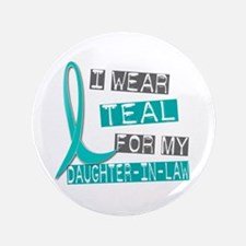"I Wear Teal For My Daughter-In-Law 37 3.5"" Button"