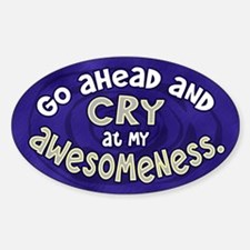 Cry at my Awesomeness Oval Decal