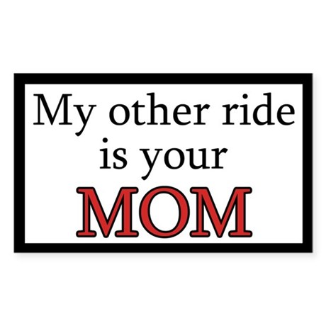 My Other Ride is Your Mom Rectangle Sticker
