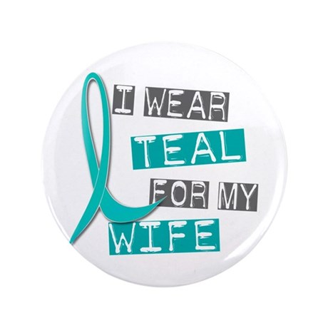 "I Wear Teal For My Wife 37 3.5"" Button"
