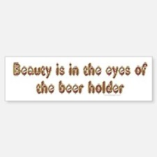 Beauty is in the eyes... Bumper Bumper Bumper Sticker