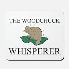 The Woodchuck Whisperer Mousepad
