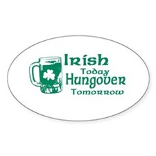 Irish Today Hungover Tomorrow Oval Decal