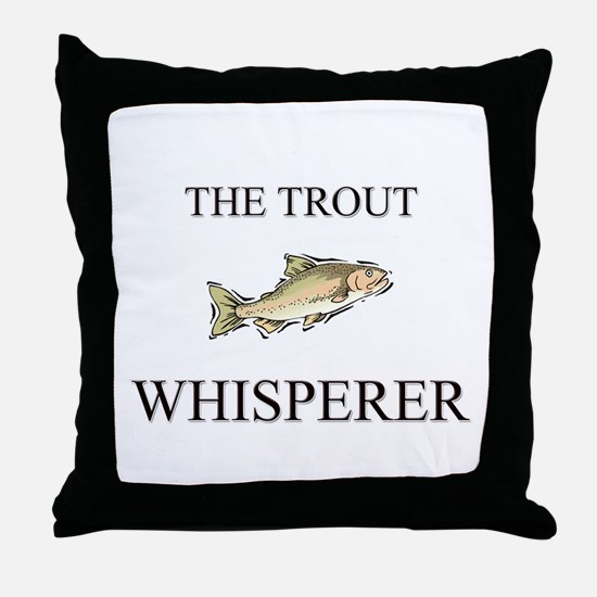 The Trout Whisperer Throw Pillow