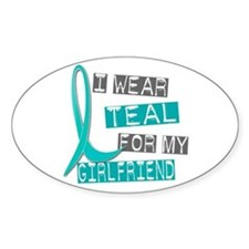 I Wear Teal For My Girlfriend 37 Oval Decal