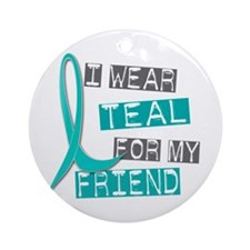 I Wear Teal For My Friend 37 Ornament (Round)