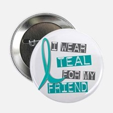 "I Wear Teal For My Friend 37 2.25"" Button (10 pack"
