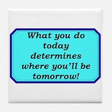 """What You Do Today"" Tile Coaster"