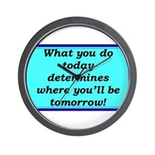 """What You Do Today"" Wall Clock"