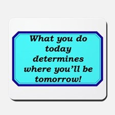 """""""What You Do Today"""" Mousepad"""