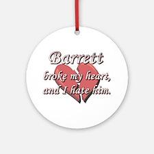 Barrett broke my heart and I hate him Ornament (Ro