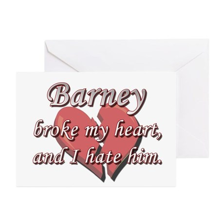 Barney broke my heart and I hate him Greeting Card