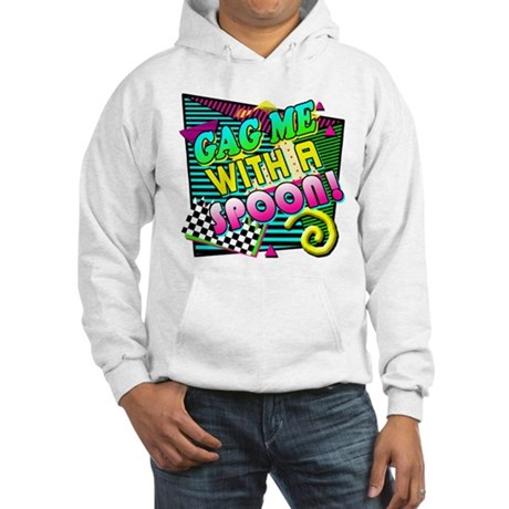 Gag Me With A Spoon! Hooded Sweatshirt