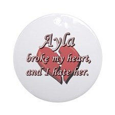 Ayla broke my heart and I hate her Ornament (Round