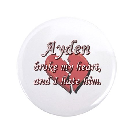 "Ayden broke my heart and I hate him 3.5"" Button"