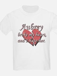 Aubrey broke my heart and I hate her T-Shirt