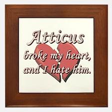 Atticus broke my heart and I hate him Framed Tile
