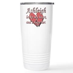 Ashleigh broke my heart and I hate her Travel Mug