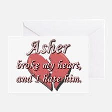 Asher broke my heart and I hate him Greeting Card