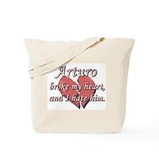 Arturo broke my heart and I hate him Tote Bag