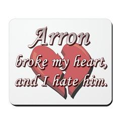 Arron broke my heart and I hate him Mousepad