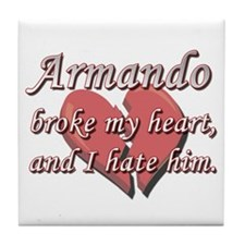 Armando broke my heart and I hate him Tile Coaster