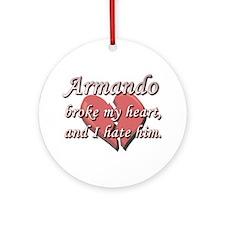 Armando broke my heart and I hate him Ornament (Ro