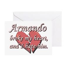 Armando broke my heart and I hate him Greeting Car