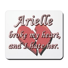 Arielle broke my heart and I hate her Mousepad