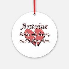 Antoine broke my heart and I hate him Ornament (Ro
