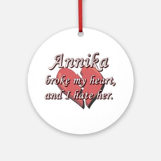 Annika broke my heart and I hate her Ornament (Rou