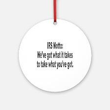 IRS Tax Motto Humor Ornament (Round)