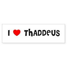 I LOVE THADDEUS Bumper Bumper Sticker