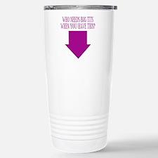 Who Needs Big Tits? Travel Mug