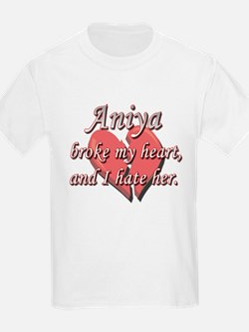 Aniya broke my heart and I hate her T-Shirt