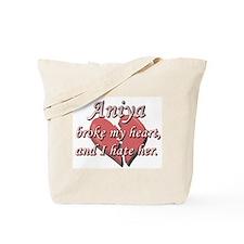 Aniya broke my heart and I hate her Tote Bag