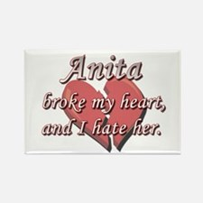 Anita broke my heart and I hate her Rectangle Magn