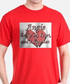 Angie broke my heart and I hate her T-Shirt