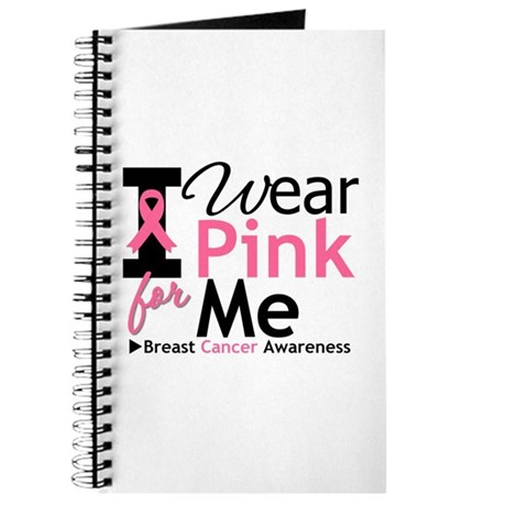 I Wear Pink Ribbon For Me Journal