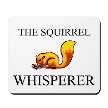The Squirrel Whisperer Mousepad