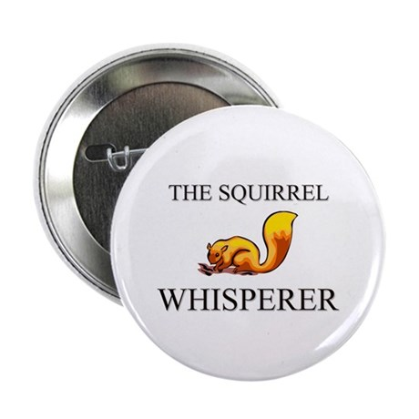 "The Squirrel Whisperer 2.25"" Button (10 pack)"