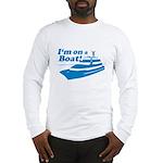 I'm On A Boat Long Sleeve T-Shirt