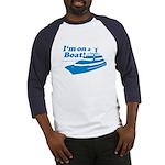 I'm On A Boat Baseball Jersey