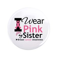 """I Wear Pink For My Sister 3.5"""" Button"""