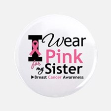 """I Wear Pink For My Sister 3.5"""" Button (100 pack)"""
