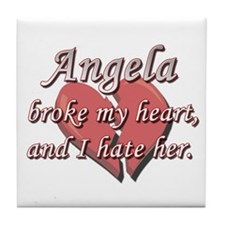 Angela broke my heart and I hate her Tile Coaster